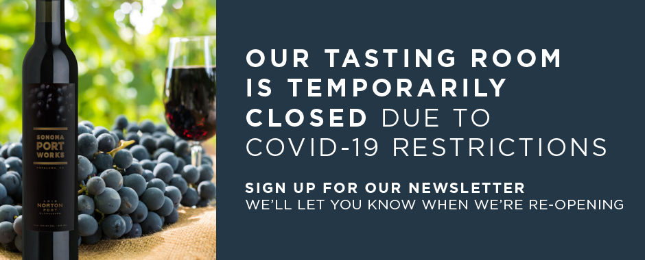 Our tasting room is temporarily closed due to Covid-19 restrictions. Sign up for our newsletter—we'll let you know when we are reopening